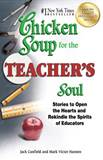 Chicken Soup for the Teachers Soul Stories to Open the Hearts and Rekindle the Spirits of Educators