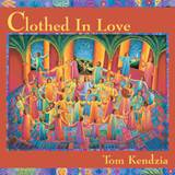 Clothed in Love CD By Tom Kendzia