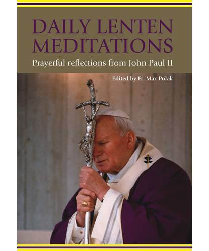 Daily Lenten Meditations Prayerful Reflections from John Paul II