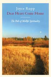 Dear Heart, Come Home: The Path Of Midlife Spirituality Author: Joyce Rupp