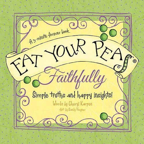 Eat Your Peas, Faithfully: Simple Truths and Happy Insights (3-Minute Forever Books) *WHILE SUPPLIES LAST* prayer book, reflection book, insightful book, 9781404189775,978-14-0-418-9775, hardcover, gift, book gift