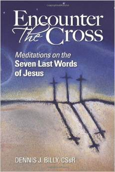 Encounter the Cross: Meditations on the Seven Last Words of Jesus