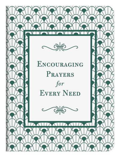 Encouraging Prayers for Every Need - 500 Prayers for Every Season of Life