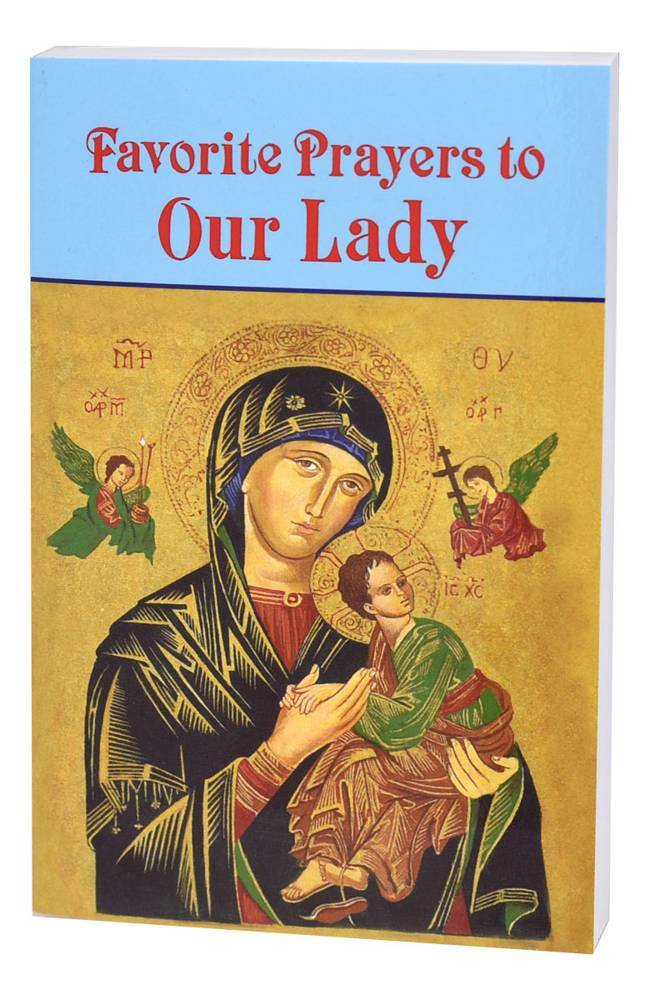 Favorite Prayers To Our Lady The Most Beautiful Prayers Found In The Liturgy & Tradition Of The Church
