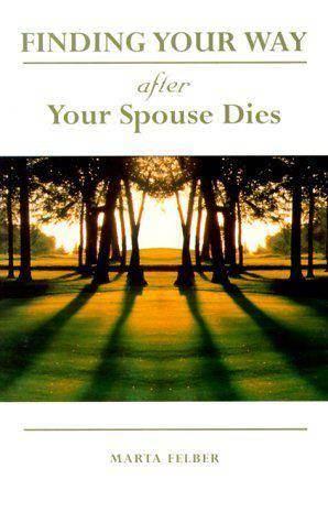 Finding Your Way After Your Spouse Dies Author: Marta Felber