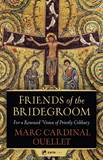 Friends of the Bridegroom For a Renewed Vision of Priestly Celibacy by Marc Cardinal Ouellet