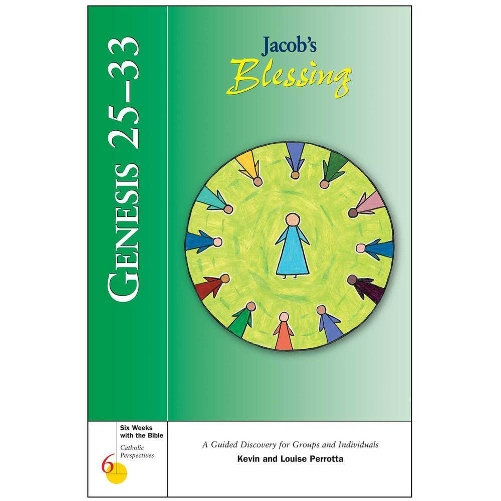 Genesis 25-33: Jacob's Blessing Six Weeks with the Bible: Catholic Perspectives