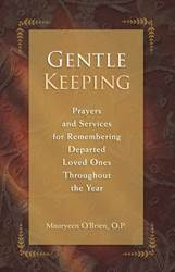 Gentle Keeping Prayers and Services for Remembering Departed Loved Ones Throughout the Year   Author: Mauryeen OBrien, O.P.