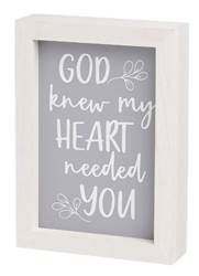 "God Knew My Heart Needed You Framed Sign Measurements: 5"" W x 7"" T x 1 1/2"" D"