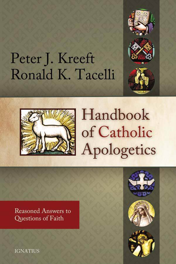 "Handbook of Catholic Apologetics, ""Reasons/Answers to questions of Faith"" 978-1-58617-279-4,9781586172794, teachers resouce, continuing education, paulVI Institute"
