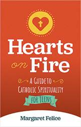 Hearts on Fire: A Guide to Catholic Spirituality for Teens