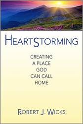 Heartstorming Creating a Place God Can Call Home Robert J. Wicks