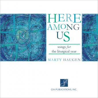 Here Among Us: Songs for the Liturgical Year CD by Marty Haugen