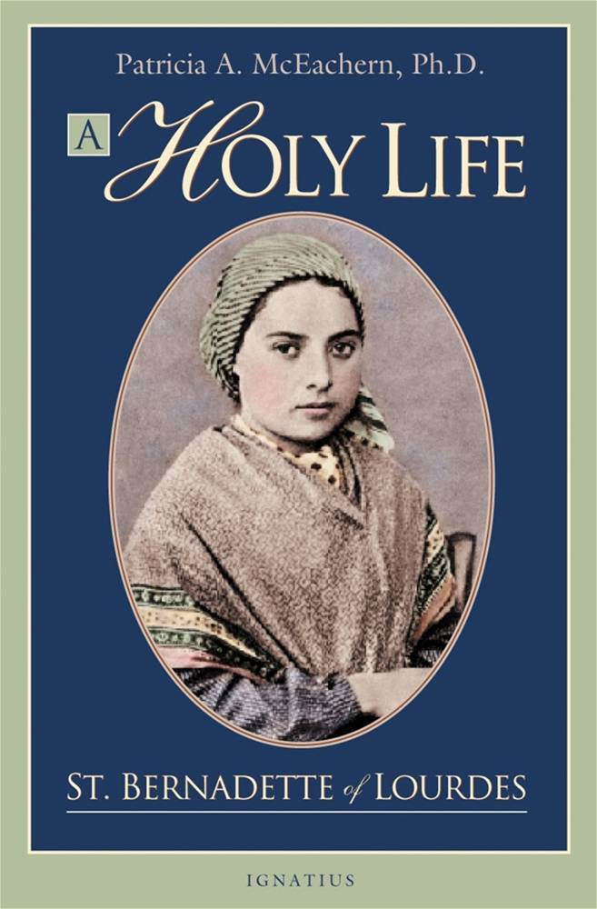 A Holy Life The Writings of St. Bernadette By: Patricia A. Mceachern Ph.D.