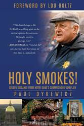 Holy Smokes! Golden Guidance from Notre Dames Championship Chaplain by Paul Dykewicz