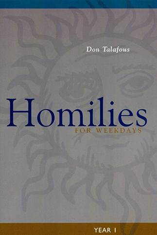 Homilies For Weekdays Year I Don Talafous, OSB, PhD