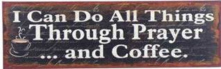 I Can Do All Things Through Prayer...and Coffee Wall Plaque wood plaque, wood wall art, coffee art, art work, religious art, art, wall decor, home decor,
