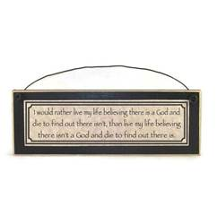 I Would Rather Live My Life Believing Wall Plaque