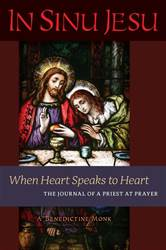 In Sinu Jesu When Heart Speaks to Heart: The Journal of a Priest at Prayer By: A Benedictine Monk