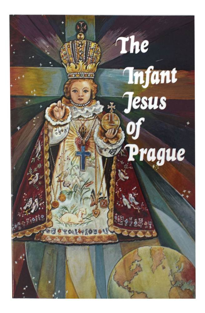 Infant Jesus Of Prague Prayers To The Infant Jesus For All Occasions With A Short History Of The Devotion