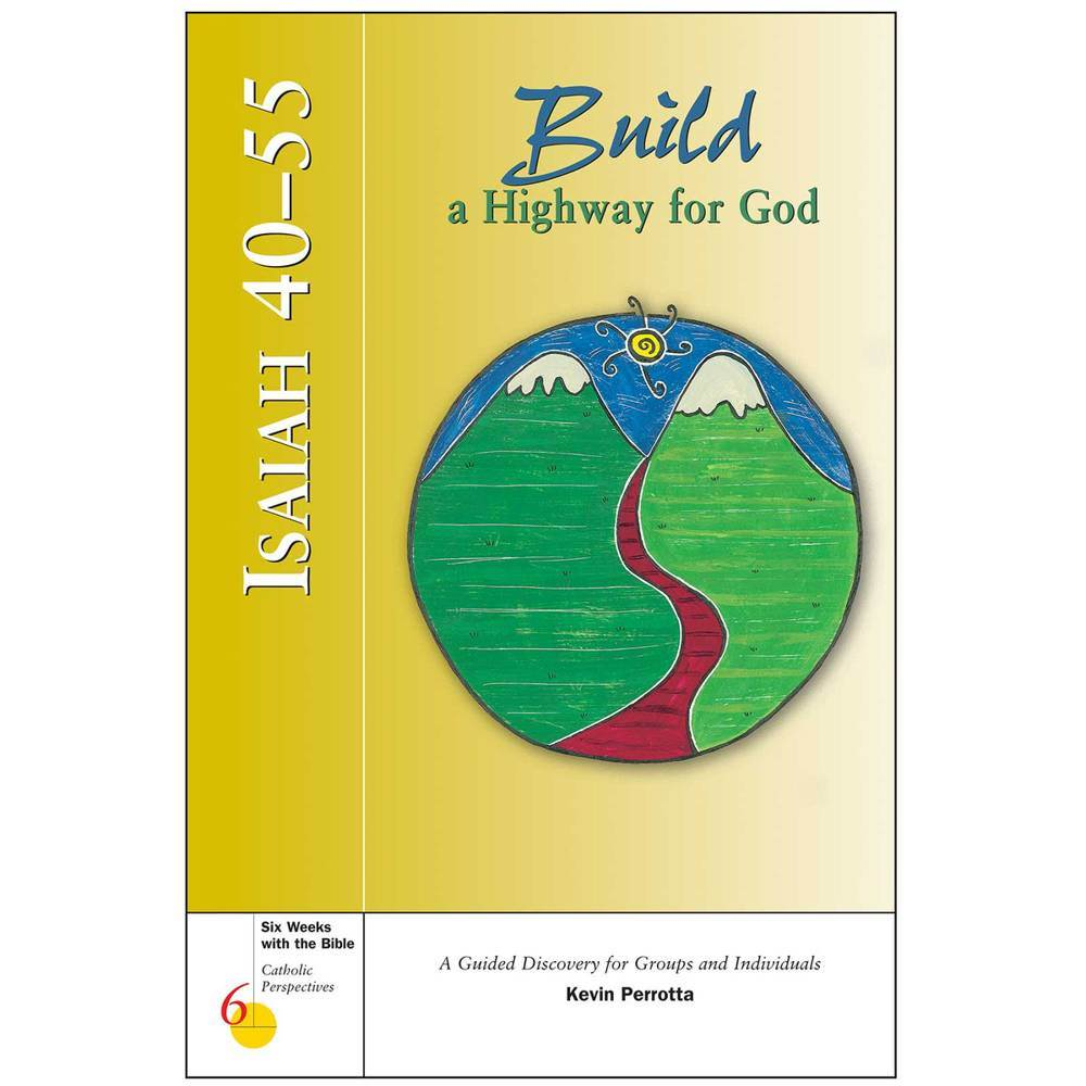 Isaiah 40-55: Build a Highway for God Six Weeks with the Bible: Catholic Perspectives