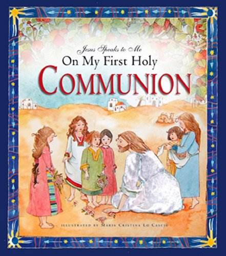 Jesus Speaks to Me on My First Holy Communion AUTHOR: ANGELA BURRIN