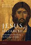 Jesus of Nazareth Archaeologists Retracing the Footsteps of Christ By: Michael Hesemann