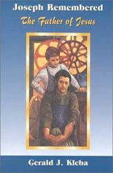 Joseph Remembered: The Father of Jesus //Pb  Gerry Kleba 9781565303072