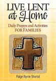 Live Lent at Home: Daily Prayers and Activities for Families