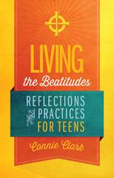 Living the Beatitudes: Reflections and Practices for Teens