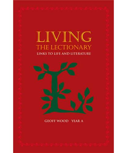 Living the Lectionary, Year A Links to Life and Literature Geoff Wood