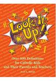 Look It Up!  Over 600 Definitions for Catholic Kids and Their Parents and Teachers