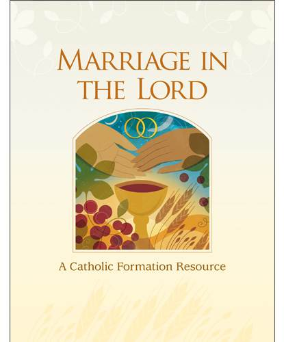 Marriage in the Lord, Seventh Edition A Catholic Formation Resource   978-1-61671-576-2