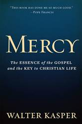 Mercy The Essence of the Gospel and the Key to Christian Life