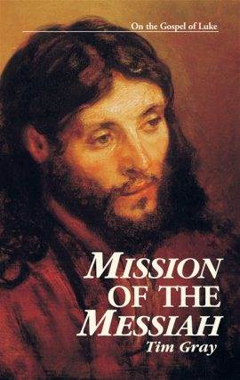 Mission of the Messiah: On the Gospel of Luke By Tim Gray