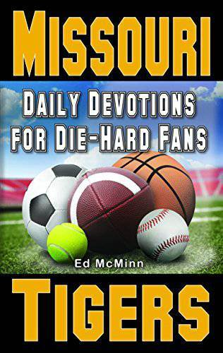 Missouri Tigers Daily Devotionals Daily Devotions for Die-Hard Fans: Missouri Tigers, mu tigers, mizzou, missouri football, football prayerbook, prayerbooks, sports fan, sports fan prayerbook, football prayers
