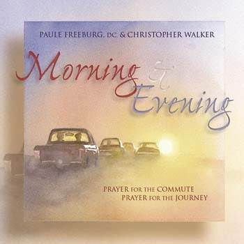 Morning & Evening: Prayer for the Commute, Prayer for the Journey 2 CD SET By Christopher Walker, Paule Freeburg, DC