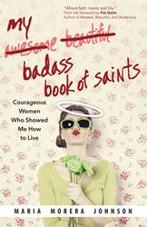 My Badass Book of Saints; Courageous Women Who Showed Me How to Live  spirituality, blogger, podcast, Johnson, real life saints, modern saints, 9781594716324,978-1-5947-1-6324
