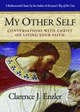 My Other Self: Conversations with Christ on Living Your Faith Author: Clarence Enzler