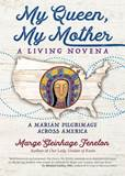 My Queen, My Mother A Living Novena Author: Marge Steinhage Fenelon