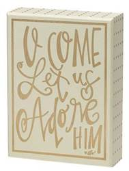 O Come Let Us Adore Him Box Sign