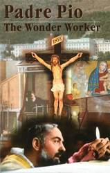 Padre Pio The Wonder Worker By: Franciscan Friars Of The Immaculate