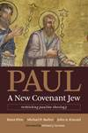 Paul a New Covenant Jew: Rethinking Pauline Theology