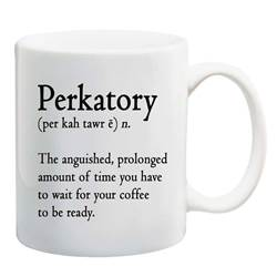 Ceramic mug with inspirational message. Perfect gift for that coffee/tea drinker. Message reads, Perkatory (per kah tawr e) n. The anguished, prolonged amount of time you have to wait for your coffee to be ready.