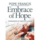 Pope Francis Embrace of Hope: Compassion in Times of Illness