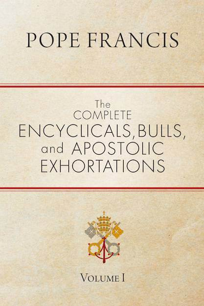 Pope Francis, The Complete Encyclicals, Bulls, and Apostolic Exhortations