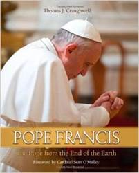 Pope Francis The Pope From The End of the Earth pope francis, pope book, papal book, craughwell, religious book, 9781618901361