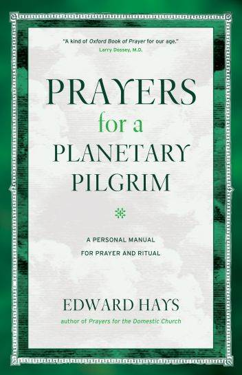 Prayers for a Planetary Pilgrim A Personal Manual for Prayer and Ritual Author: Edward M. Hays