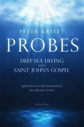 Probes Deep Sea Diving into Saint Johns Gospel: Questions for Individual or Group Study By: Peter Kreeft