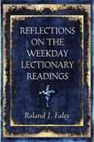 Reflections on the Weekday Lectionary Readings Rev Roland Faley, TOR
